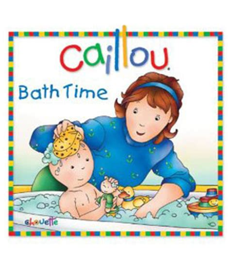 Caillou Bathtub by 7 Bath Time Books For 171 Canadian Family