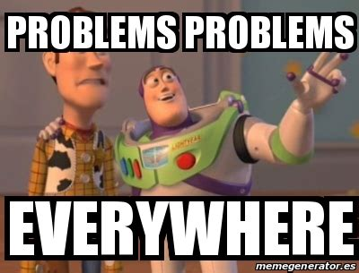 Meme Everywhere - meme personalizado problems problems everywhere 15585824