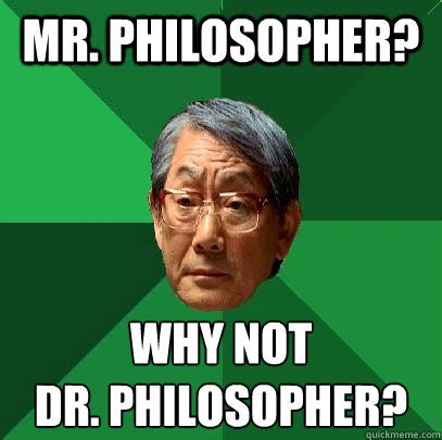 Philosopher Meme - mr philosopher why not dr philosopher high