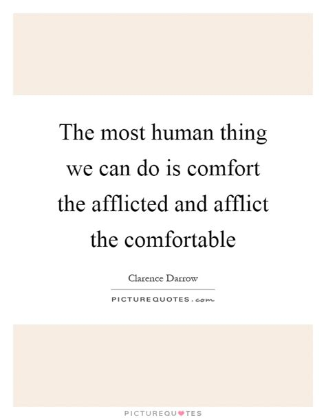 afflict the comfortable and comfort the afflicted afflict quotes afflict sayings afflict picture quotes