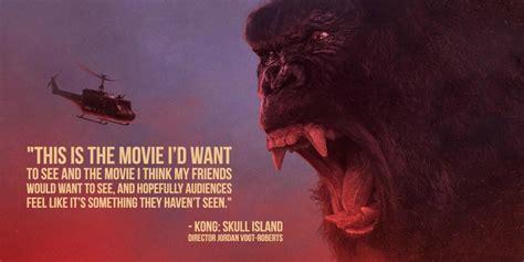 movie quotes king kong director jordan vogt roberts on why kong skull island