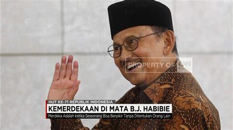 biography b j habibie kemerdekaan di mata presiden b j habibie youtube
