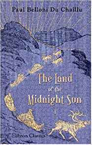 of a midnight land books the land of the midnight sun summer and winter journeys