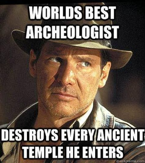 Worlds Funniest Memes - worlds best archeologist meme