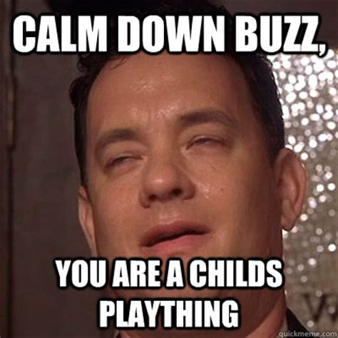Settle Down Meme - calm down buzz you are a childs plaything misc quickmeme