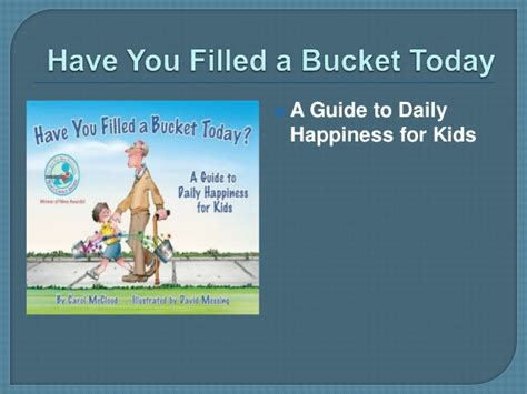 have you filled a have you filled a bucket today