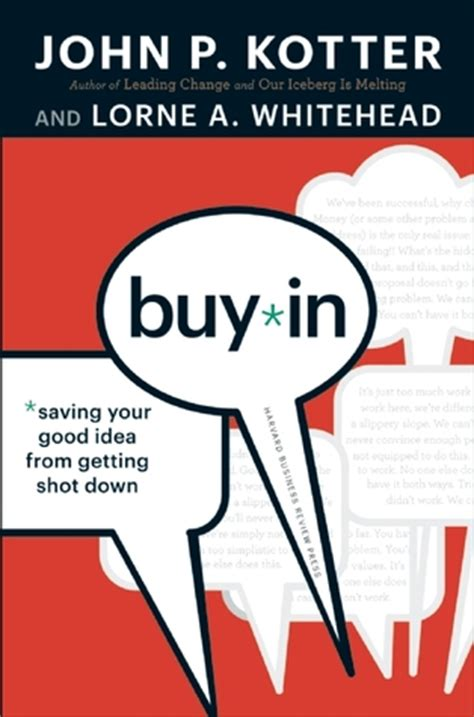 by john p kotter buy in saving your good idea from getting shot down by john p kotter reviews discussion