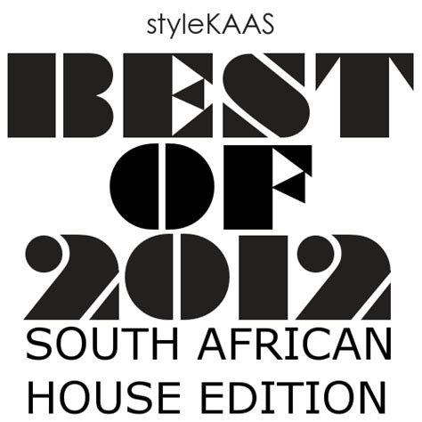 best of south african house music 8tracks radio the best of 2012 south african house edition 23 songs free and