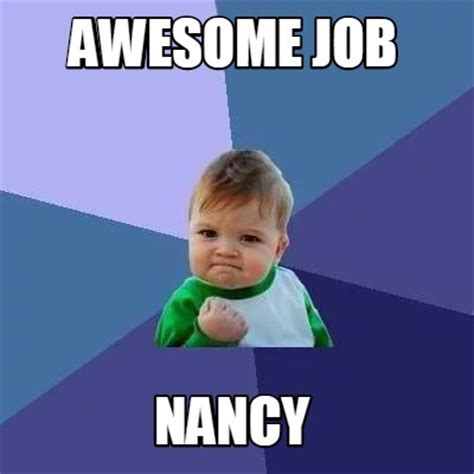 Nancy Meme - meme creator awesome job nancy meme generator at