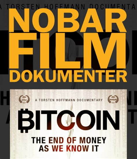 film dokumenter home nobar film dokumenter bitcoin the end of money as we