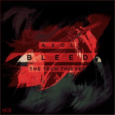 bleed axol the tech thieves youtube axol the tech thieves bleed ncs release by ncs free listening on soundcloud