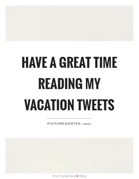 Vacation Was Fabulous Did A Lot Of Reading Did A by Great Time Quotes Great Time Sayings Great Time