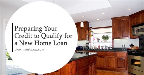 preparing your credit to qualify for a new home loan