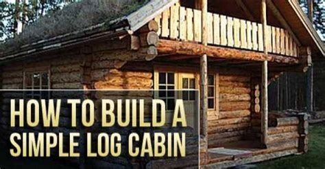 How To Build A Simple Cabin by How To Build A Simple Log Cabin