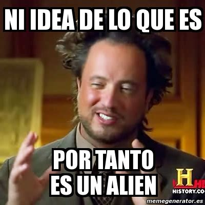 Meme Generator Ancient Aliens - meme ancient aliens ni idea de lo que es por tanto es un