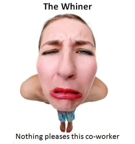 Whiner Meme - top 5 difficult co workers and how to deal with them