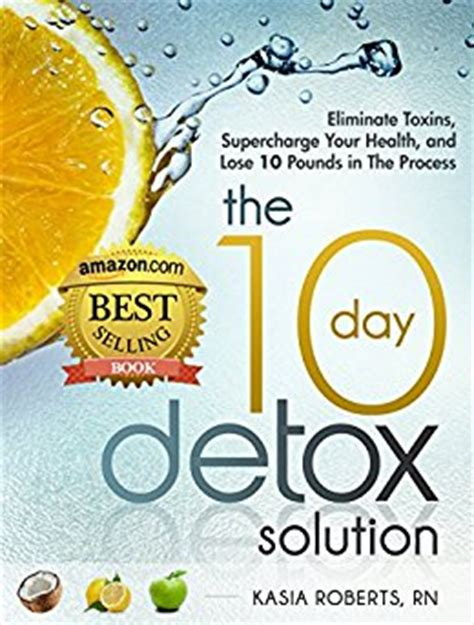 The Detox Solution by The 10 Day Detox Solution Eliminate Toxins Supercharge