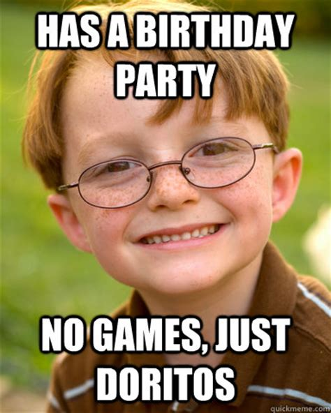 Doritos Meme - has a birthday party no games just doritos
