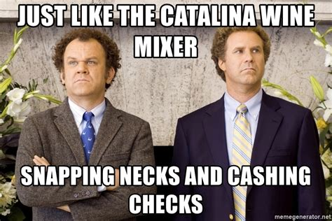 Step Brothers Meme - just like the catalina wine mixer snapping necks and