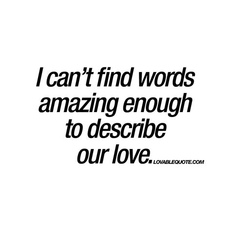 Cant Find On I Can T Find Words Amazing Enough To Describe Our Quotes