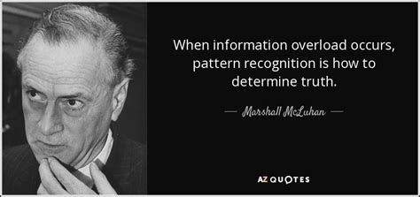 quotes on pattern recognition marshall mcluhan quote when information overload occurs