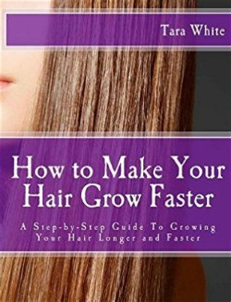 how to make your hair grow faster than ever 1 inch in a week books about hair care