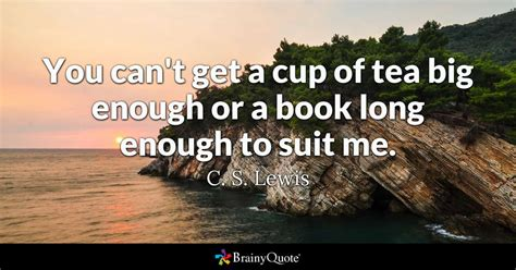 can t get enough books you can t get a cup of tea big enough or a book