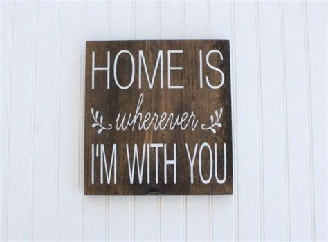 home is wherever i m with you wood sign white