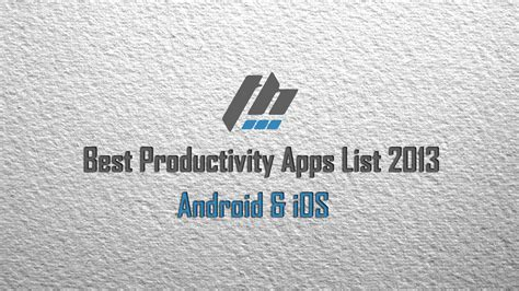 best productivity apps for android best productivity apps list for android ios 2013