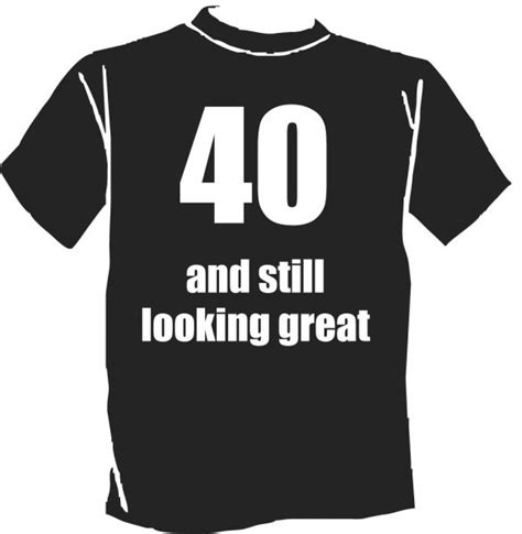 Still Looks Great by 40 And Still Looking Great T Shirtprinten