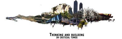 escuela t 233 cnica superior workshop quot thinking and building in critical times quot by escuela t 233 cnica superior de arquitectura