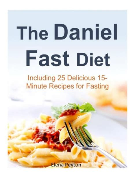 libro the daniel fast for the daniel fast diet including 25 delicious 15 minute recipes for fasting by elena peyton