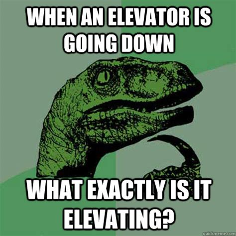Going Down Meme - when an elevator is going down what exactly is it