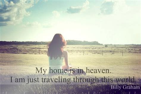 Heaven Is Not My Home i m just a traveler passing through