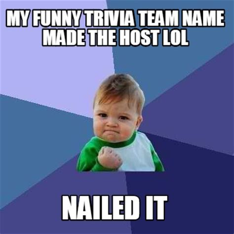 Lol Meme Generator - meme creator my funny trivia team name made the host lol