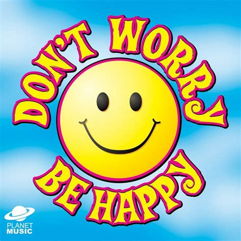 don t make me count to 3 don t worry be happy