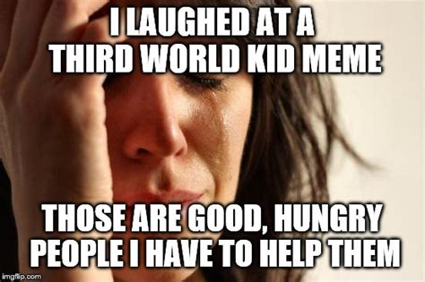 Third World Problems Meme - first world problems meme imgflip