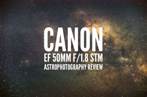 Landscape Pictures Canon 50mm 1 8 Canon Ef 50mm F 1 8 Stm Astrophotography Review Lonely Speck