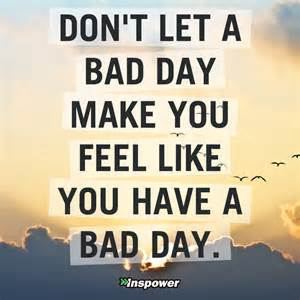 Bad Day So You Ve Had A Bad Day