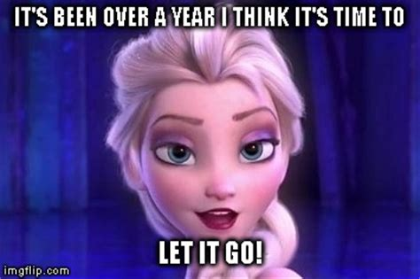Frozen Let It Go Meme - it s been over a year i think its time to quot let it go