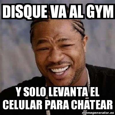 Memes Del Gym - meme yo dawg disque va al gym y solo levanta el celular
