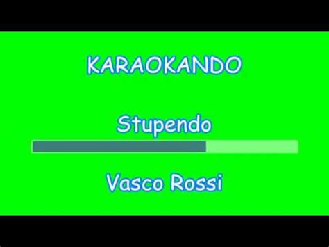 testo stupendo vasco karaoke italiano stupendo vasco testo