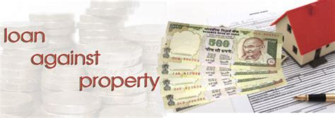 how to take a loan against your house how to use loan against property to one s advantage