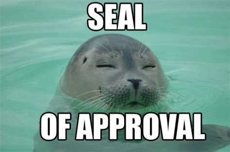 For Seal Meme - approval funny quotes quotesgram