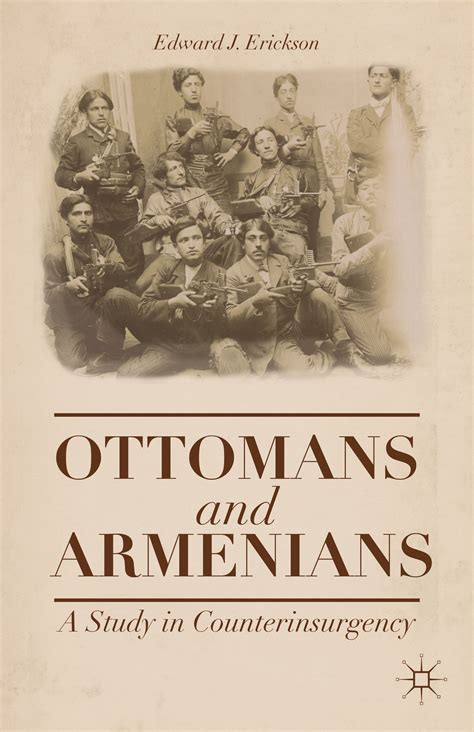 ottoman armenians ottomans and armenians a study in counterinsurgency