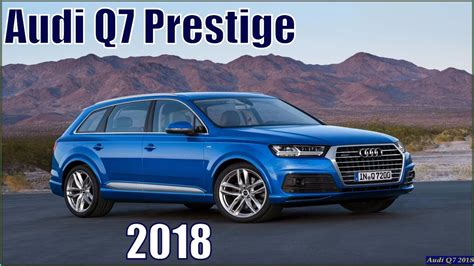 Audi New Q7 by Audi Q7 2018 New Audi Q7 Prestige 2018 In Depth Review