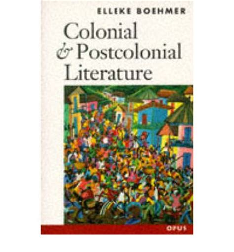 themes of postcolonial literature colonial and postcolonial literature elleke boehmer