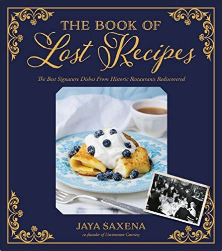 the lost book report the book of lost recipes the best signature dishes from