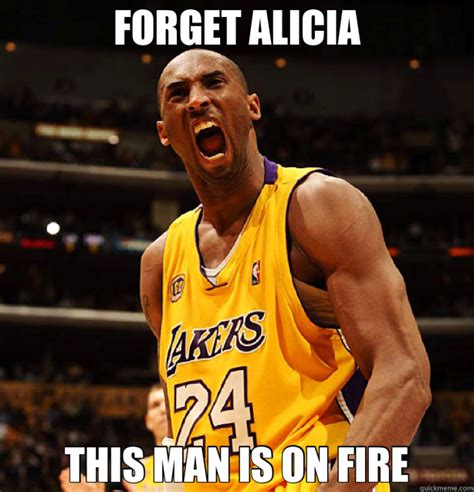 Kobe Rape Meme - forget alicia this man is on fire kobe quickmeme