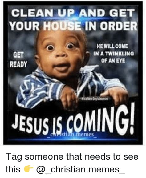 Clean Christian Memes - clean up and get your house in orde he will come